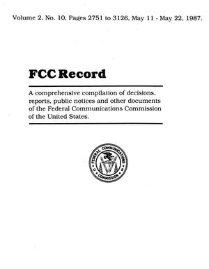 FCC Record, Volume 02, No. 10, Pages 2751 to 3126, May 11-May 22, 1987