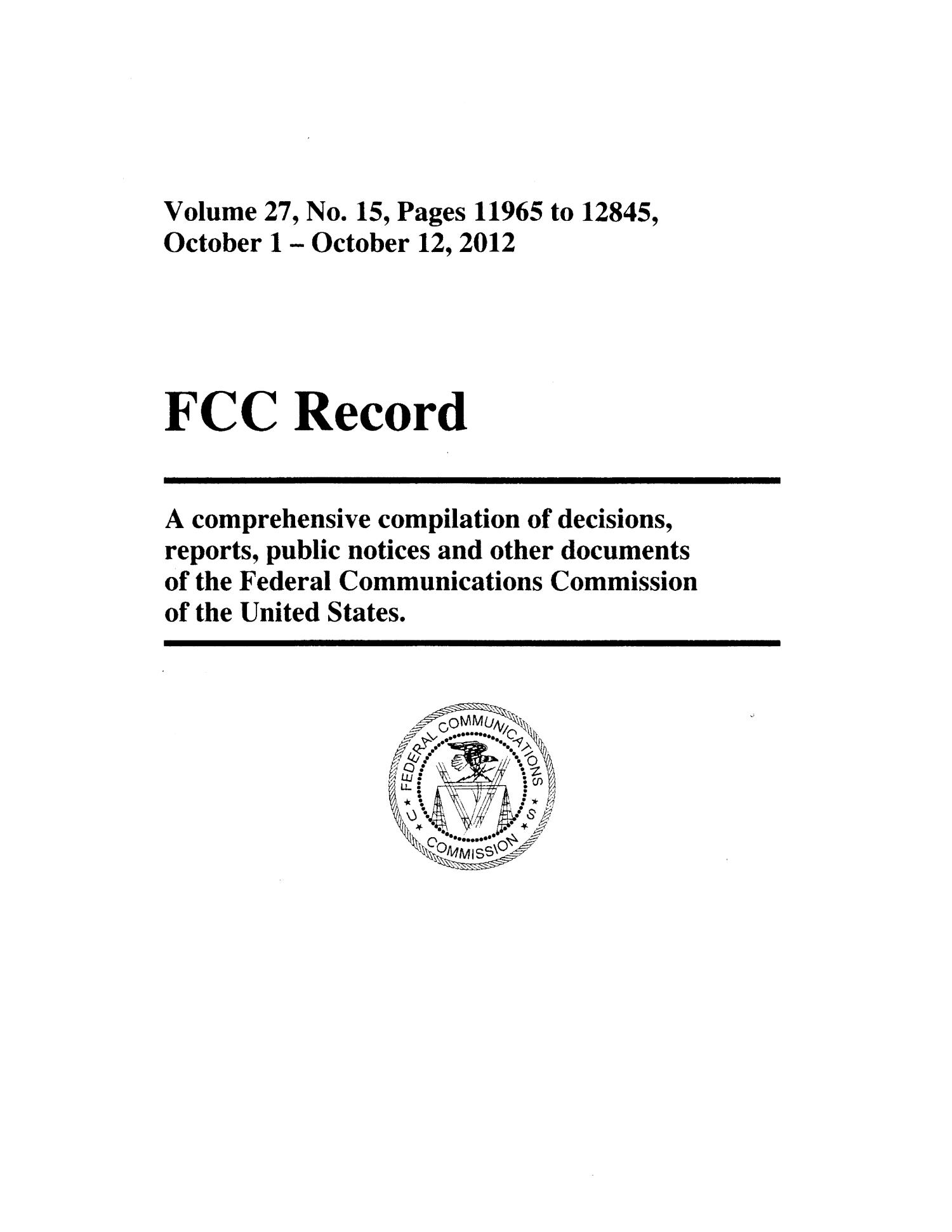 FCC Record, Volume 27, No. 15, Pages 11965 to 12845, October 1 - October 12, 2012                                                                                                      Title Page