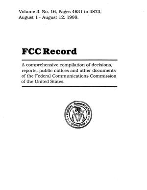 FCC Record, Volume 3, No. 16, Pages 4631 to 4873, August 1 - August 12, 1988