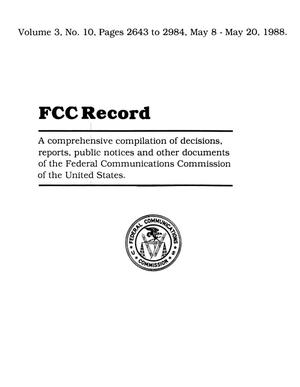 FCC Record, Volume 03, No. 10, Pages 2643 to 2984, May 8-May 20, 1988