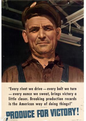"Primary view of object titled '""Every rivet we drive -- every bolt we turn -- every ounce we sweat, brings victory a little closer. Breaking production records is the American way of doing things!"" : produce for victory!'."