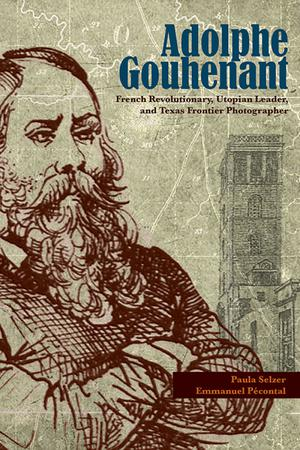 Adolphe Gouhenant: French Revolutionary, Utopian Leader, and Texas Frontier Photographer