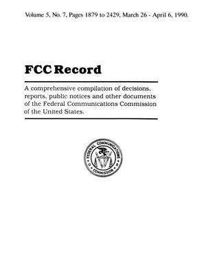Primary view of object titled 'FCC Record, Volume 5, No. 7, Pages 1879 to 2429, March 26 - April 6, 1990'.