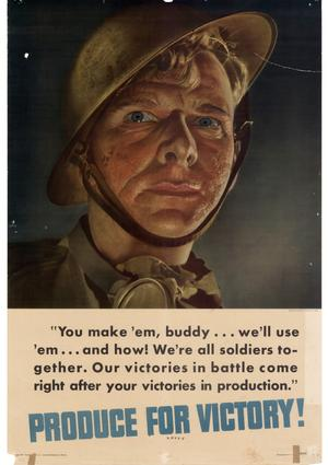 "Primary view of object titled '""You make 'em, buddy -- we'll use 'em -- and how! We're all soldiers together. Our victories in battle come right after your victories in production."" : produce for victory!'."