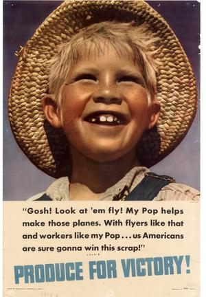 """Gosh! Look at 'em fly! My Pop helps make those planes. With flyers like that and workers like my Pop -- us Americans are sure gonna win this scrap!"" : produce for victory!"