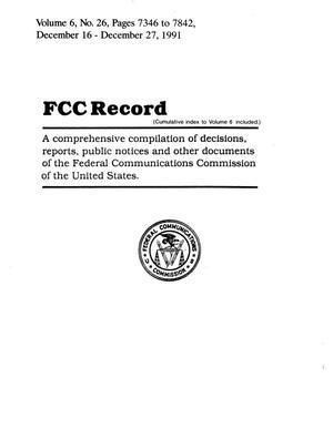 Primary view of object titled 'FCC Record, Volume 6, No. 26 Pages 7346 to 7842, December 16 - December 27, 1991'.