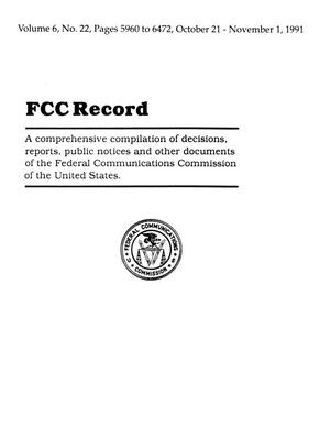 Primary view of object titled 'FCC Record, Volume 6, No. 22 Pages 5960 to 6472, October 21 - November 1, 1991'.