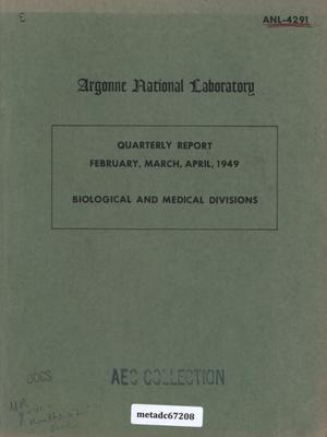 Primary view of object titled 'Quarterly Report February, March, April, 1949: Biological and Medical Divisions'.