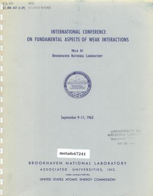 Primary view of object titled 'International Conference on Fundamental Aspects of Weak Interactions: Held at Brookhavan National Laboratory, September 9-11, 1963'.
