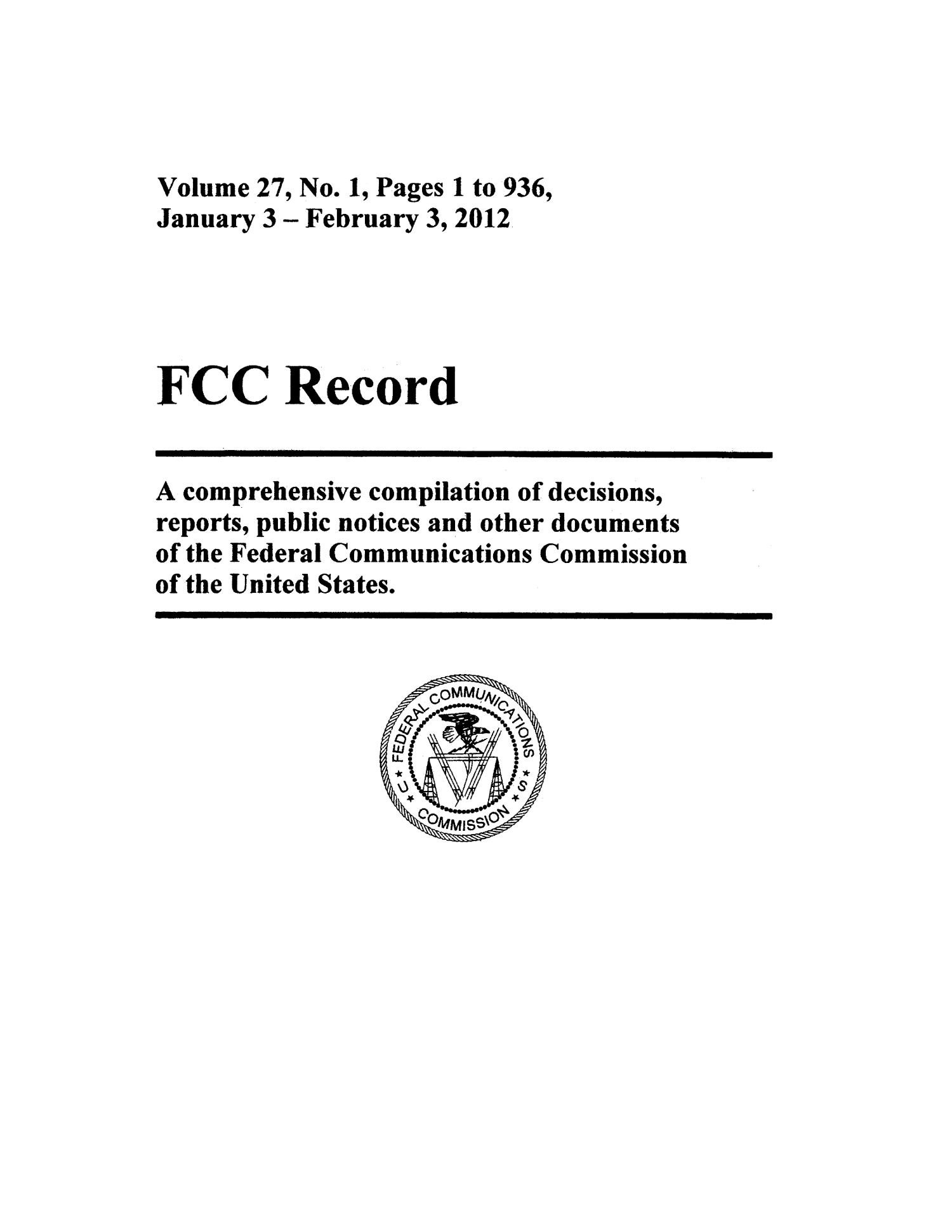 FCC Record, Volume 27, No. 1, Pages 1 to 936, January 3 - February 3, 2012                                                                                                      Front Cover