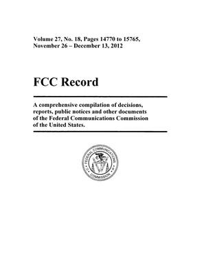 Primary view of object titled 'FCC Record, Volume 27, No. 18, Pages 14770 to 15765, November 26 - December 13, 2012'.