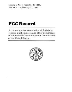 FCC Record, Volume 6, No. 4, Pages 855 to 1216, February 11 - February 22, 1991