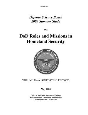 Primary view of object titled 'DoD Roles and Missions in Homeland Security, Defense Science Board 2003 Summer Study Volume II – A: Supporting Reports'.