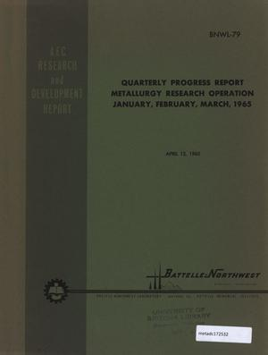 Primary view of object titled 'Metallurgy Research Operation: Quarterly Progress Report, January - March 1965'.