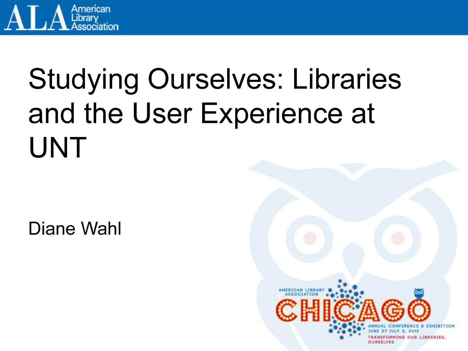 Studying Ourselves: Libraries and the User Experience at UNT                                                                                                      [Sequence #]: 1 of 23