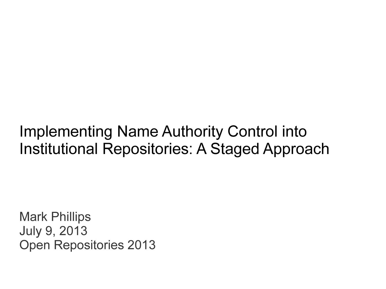 Implementing Name Authority Control into Institutional Repositories: A Staged Approach                                                                                                      [Sequence #]: 1 of 72