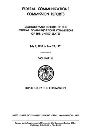 Primary view of object titled 'FCC Reports, Volume 15, July 7, 1950 to June 28, 1951'.