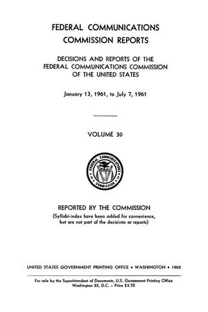 Primary view of object titled 'FCC Reports, Volume 30, January 13, 1961 to July 7, 1961'.