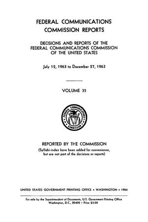 Primary view of object titled 'FCC Reports, Volume 35, July 12, 1963 to December 27, 1963'.