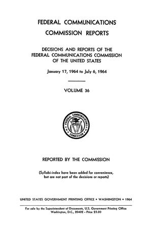 Primary view of object titled 'FCC Reports, Volume 36, January 17, 1964 to July 6, 1964'.