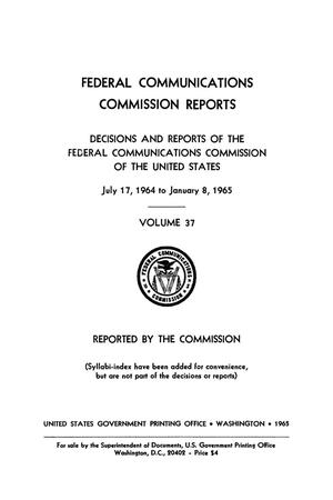 Primary view of object titled 'FCC Reports, Volume 37, July 17, 1964 to January 8, 1965'.