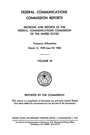 Primary view of object titled 'FCC Reports, Volume 39, March 13, 1939 to June 30, 1965'.