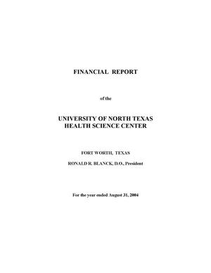 Primary view of object titled 'Financial Report of the University of North Texas Health Science Center: For the year ended August 31, 2004'.