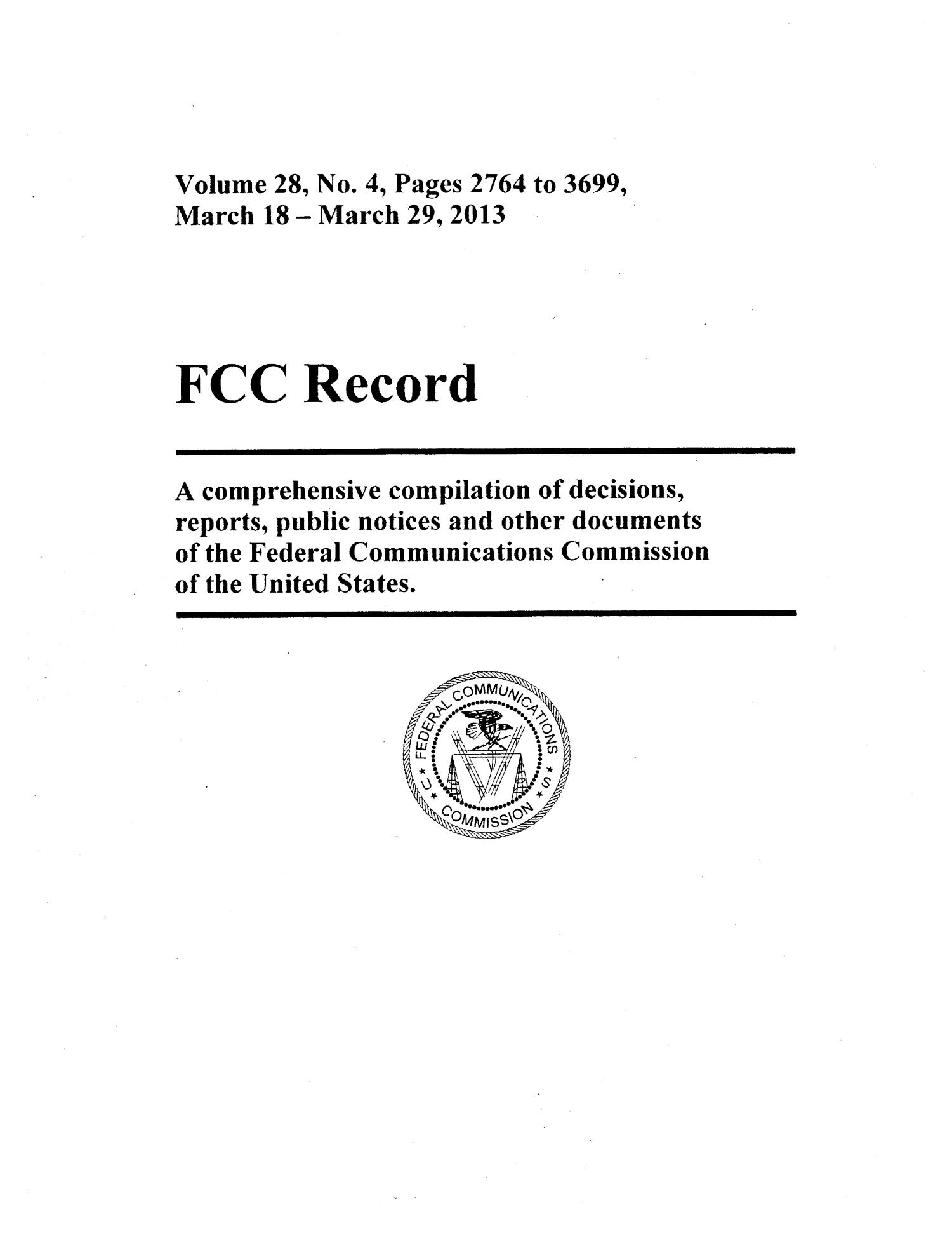 FCC Record, Volume 28, No. 4, Pages 2764 to 3699, March 18 - March 29, 2013                                                                                                      Front Cover