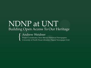 Primary view of object titled 'NDNP at UNT: Building Open Access To Our Heritage'.