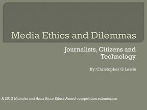 Primary view of object titled 'Media Ethics and Dilemmas: Journalists, Citizens and Technology [Presentation]'.
