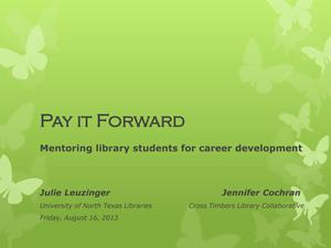 Primary view of object titled 'Pay It Forward: Mentoring library students for career development'.