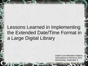Primary view of object titled 'Lessons Learned in Implementing the Extended Date/Time Format in a Large Digital Library'.