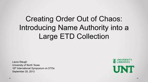 Primary view of object titled 'Creating Order Out of Chaos: Introducing Name Authority into a Large ETD Collection'.