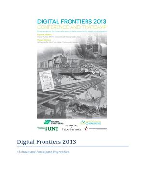 Primary view of object titled 'Digital Frontiers 2013 Conference and THAT Camp: Abstracts and Participant Biographies'.
