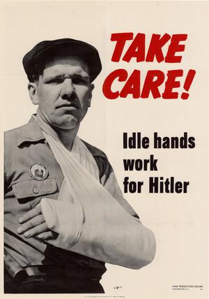 Primary view of object titled 'Take care! : idle hands work for Hitler.'.