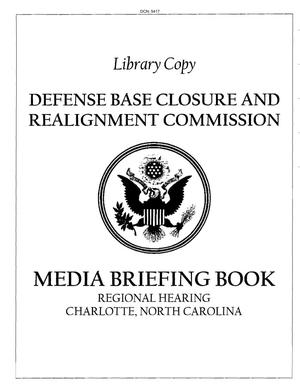 Primary view of object titled 'Defense Base Closure and Realignment Commission Media Briefing Book : Regional Hearing, Charlotte, NC'.