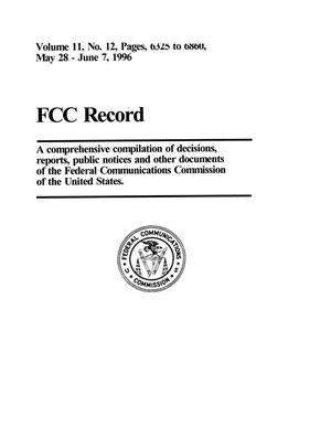 Primary view of object titled 'FCC Record, Volume 11, No. 12, Pages 6325 to 6860, May 28 - June 7, 1996'.