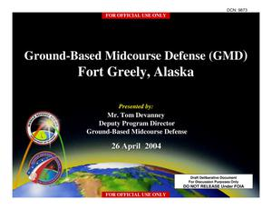 Primary view of object titled 'Ground Based Midcourse Defense Fort Greely, Alaska Installation Briefing V.5(Final) 26 April 2004'.
