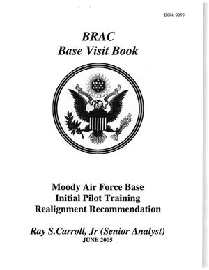 Primary view of object titled 'Base Visit Book Moody Air Force Base Initial Pilot Training Realignment Recommendation June 2005'.