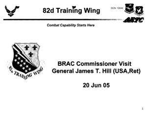 Primary view of object titled 'Base Input - Sheppard Air Force Base - BRAC Commissioner Visit General James T. Hill - 20 June 05 - 82nd Training Wing'.