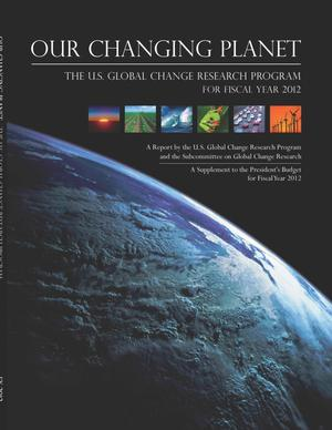 Our Changing Planet: The U.S. Climate Change Science Program for Fiscal Year 2012
