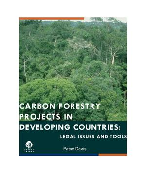 Primary view of object titled 'Carbon Forestry Projects in Developing Countries: Legal Issues and Tools'.