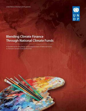 Primary view of object titled 'Blending Climate Finance Through National Climate Funds: A Guidebook for the Design and Establishment of National Funds to Achieve Climate Change Priorities'.