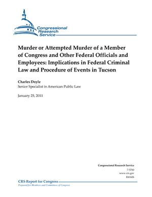 Murder or Attempted Murder of a Member of Congress and Other Federal Officials and Employees: Implications in Federal Criminal Law and Procedure of Events in Tucson