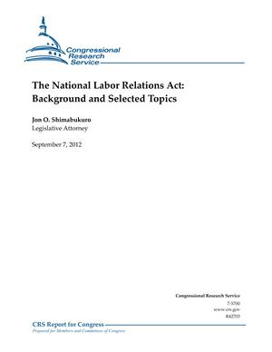 The National Labor Relations Act: Background and Selected Topics