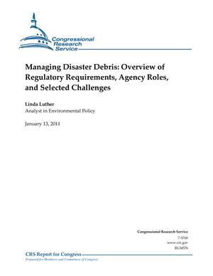 Managing Disaster Debris: Overview of Regulatory Requirements, Agency Roles, and Selected Challenges