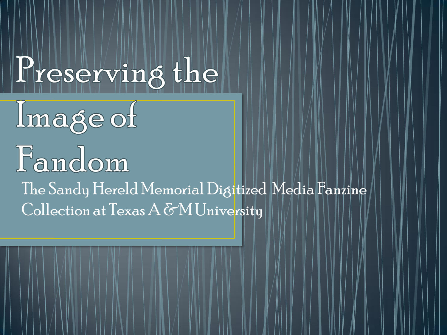 Preserving the Image of Fandom: The Sandy Hereld Memorial Digitized Media Fanzine Collection at Texas A & M University                                                                                                      [Sequence #]: 1 of 15
