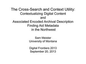 The Cross-Search and Context Utility: Contextualizing Digital Content and Associated Encoded Archival Description Finding Aid Metadata in the Northwest