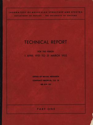 University of Chicago Laboratory of Molecular Structure and Spectra Technical Report: April 1, 1951 - March 31, 1952, Part 1