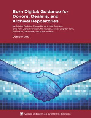 Born Digital: Guidance for Donors, Dealers, and Archival Repositories